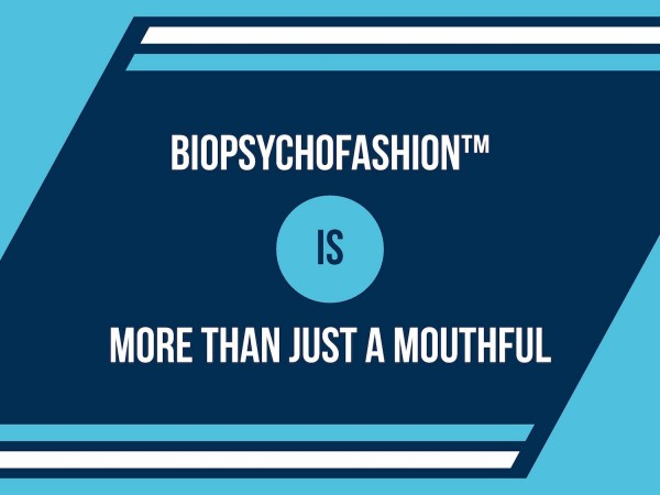 BioPsychoFashion is More Than Just a Mouthful